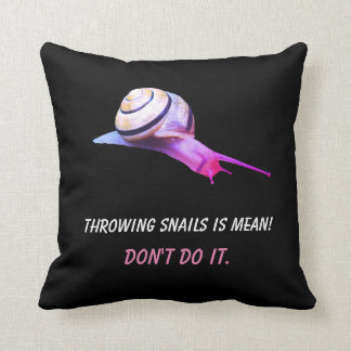 Throwing Snails is Mean Don't do It Throw Pillow