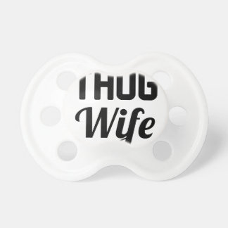 Thug Wife Pacifier