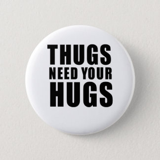 Thugs Need Hugs 2 Inch Round Button