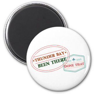Thunder Bay Been there done that 2 Inch Round Magnet