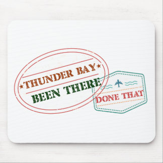 Thunder Bay Been there done that Mouse Pad