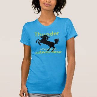 """Thunder is the sound of hoofbeats in heaven"" T-Shirt"