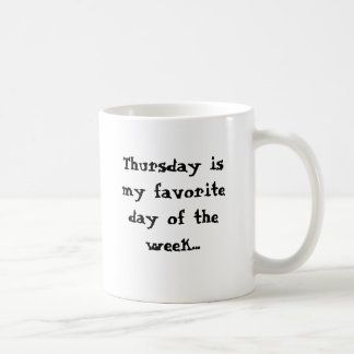 Thursday is my favorite day.. on Monday morning Coffee Mug