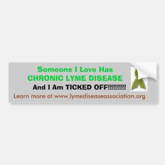 tic, Someone I Love Has CHRONIC LYME DISEASE , ... Bumper Sticker