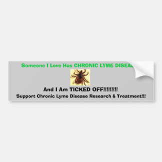 tic, Someone I Love Has CHRONIC LYME DISEASE , ... Bumper Sticker