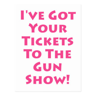 Tickets to the gun show! postcard