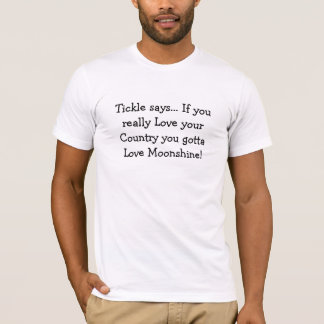 Tickle says If you really Love your Country TShirt
