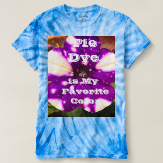 Tie dye is my favorite color. t-shirt