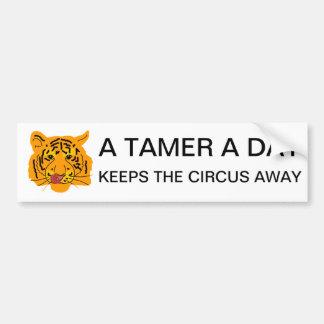 Tiger A Tamer A Day Keeps The Circus Away Bumper Sticker