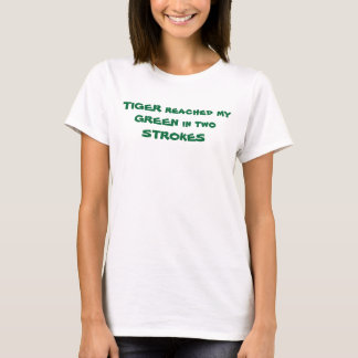 TIGER WOODS reached myGREEN in two STROKES T-Shirt
