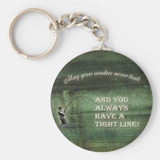 Tight line   waders never leak, Fly fishing wish Keychain