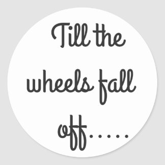 Till the wheels fall off sticker (Round)