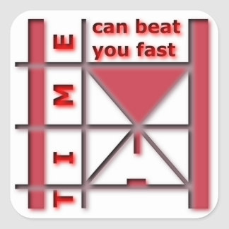 Time Can Beat You Fast Square Sticker