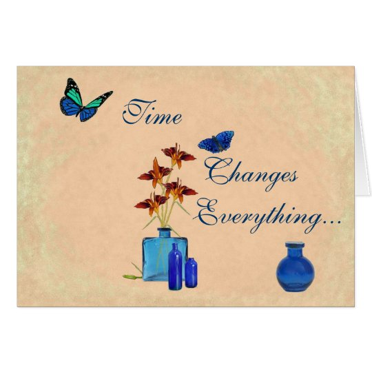 Time Changes Everything Except Our Love Card