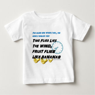 Time flies like the wind fruit flies like bananas. baby T-Shirt