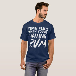 Time flies when you're having rum humorous T-Shirt
