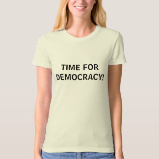 TIME FOR DEMOCRACY! T-Shirt