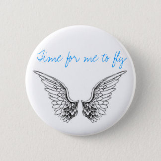 Time for me to fly 2 inch round button