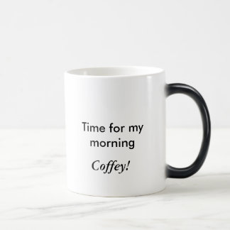 Time for my morning , Coffey! Magic Mug