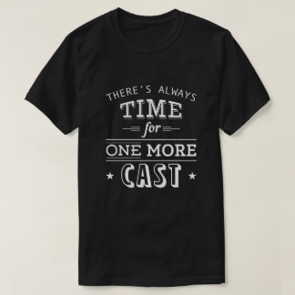Time for one more Cast T-Shirt