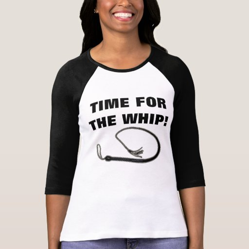TIME FOR THE WHIP! T SHIRT