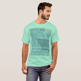 Time spent sailing is NOT deducted! T-Shirt