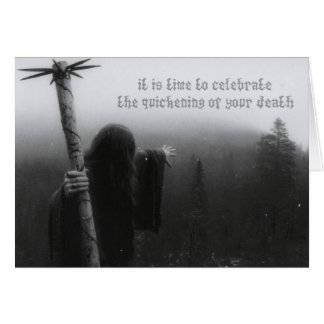 Time to Celebrate The Quickening Of Your Death Card