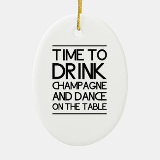 Time to Drink Champagne and Dance on the Table Ceramic Ornament