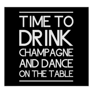Time to Drink Champagne and Dance on the Table Print