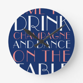 Time to Drink Champagne and Dance on the Table Wall Clock