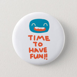 Time to have fun! 2 inch round button
