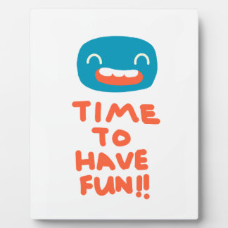 Time to have fun! plaque