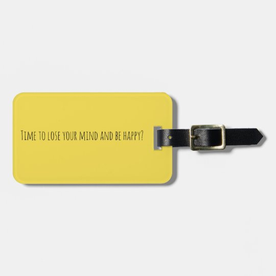 Time to lose your mind and be happy Travel Tag