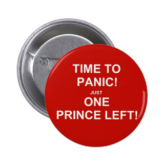 Time to panic! Just one prince left! 2 Inch Round Button