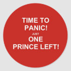Time to panic! Just one prince left! Classic Round Sticker