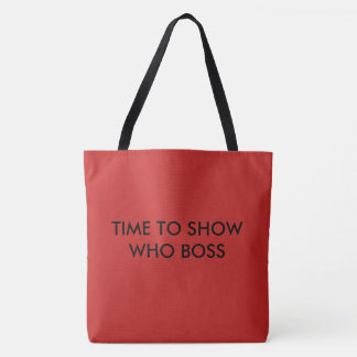 TIME TO SHOW WHO BOSS TOTE BAG