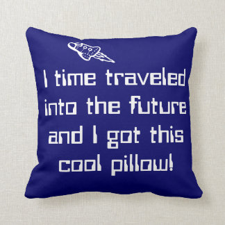 Time Traveled into the Future Pillow