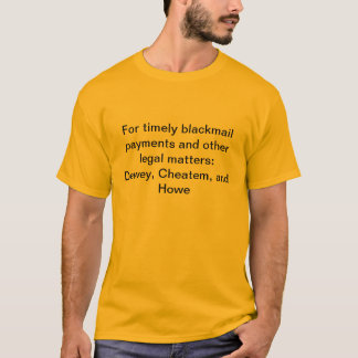 Timely blackmail payments:Dewey, Cheatem and Howe T-Shirt