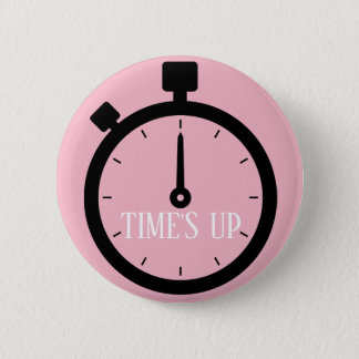 TIME'S UP Style 13 2 Inch Round Button