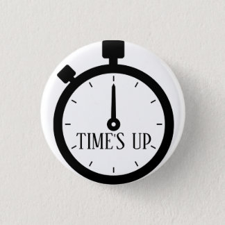 TIME'S UP Style 16 1 Inch Round Button
