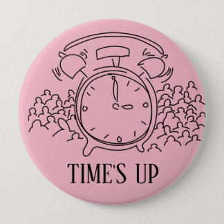 TIME'S UP Style 19 4 Inch Round Button