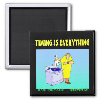 TIMING IS EVERYTHING $3.00 MAGNET