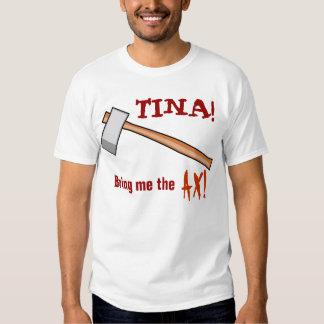 Tina! My Ax! Tee Shirts