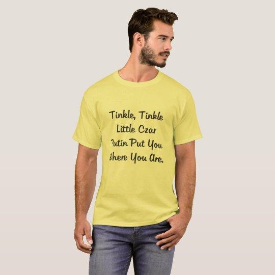TINKLE, TINKLE LITTLE CZAR PUTIN PUT YOU WHERE YOU T-Shirt