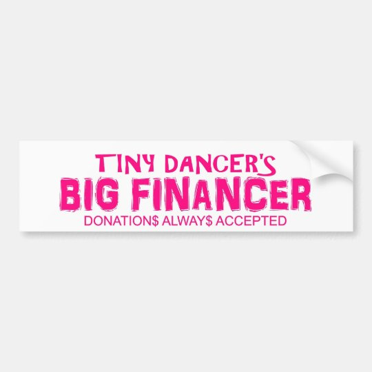 Tiny dancer Big financer bumper sticker