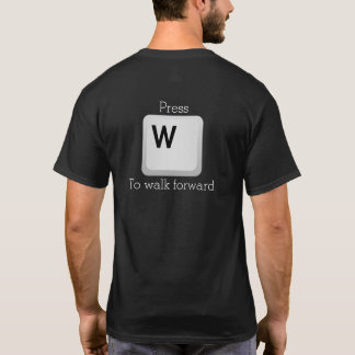 "Tip: Press ""W"" to walk forward T-Shirt"