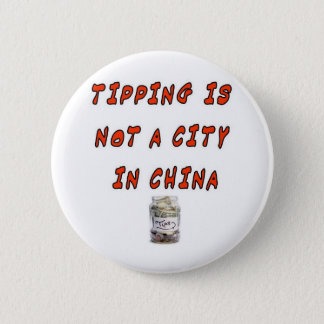 TIPPING IS NOT A CITY IN CHINA 2 INCH ROUND BUTTON