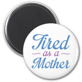 Tired As A Mother 2 Inch Round Magnet