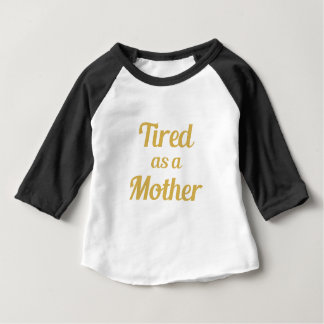 Tired as a Mother Baby T-Shirt