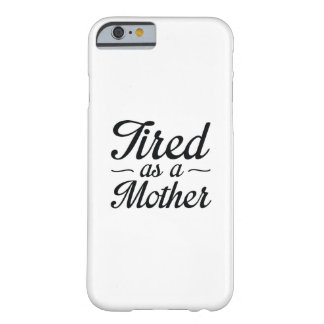Tired As A Mother Barely There iPhone 6 Case